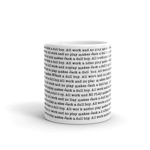 All Work and No Play Makes Jack a Dull Boy Mug