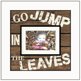 Fall Home Decor ~Go Jump In The Leaves Picture Frame ~ Photo Frame for Fall Leaves Pictures ~Winter Home Decor Custom Photo Frame - MemoryScapes Personalized and Customized Picture Frame