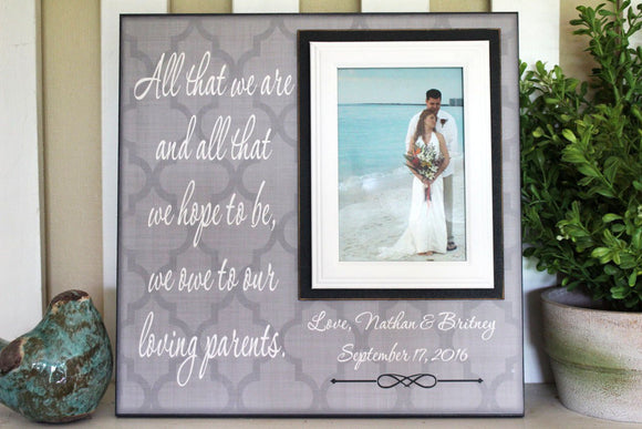 From Groom and Bride ~ Thank You Wedding Gift For Parents  ~ Mom and Dad ~Mother and Father ~ Personalized Wedding Frame ~All That We are - MemoryScapes Personalized and Customized Picture Frame