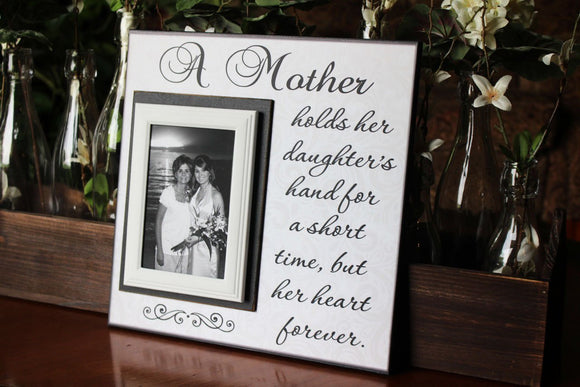 Wedding Frame for Mother of the Bride ~ Gift to Mom ~ A Mother holds her Daughter Hand ~ But Her Heart Forever ~ Mother Daughter Wedding - MemoryScapes Personalized and Customized Picture Frame
