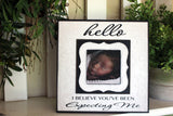 New Baby~ Hello I Believe You've Been Expecting Me ~ Gift to New Parents~ Birth Announcement ~ New Baby Gift~ 8x8 - Memory Scapes