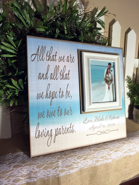 Beach Wedding ~ Destination Wedding ~ Thank You Wedding Gift For Parents  ~ Mom and Dad ~ Personalized Wedding Frame ~All That We are - MemoryScapes Personalized and Customized Picture Frame