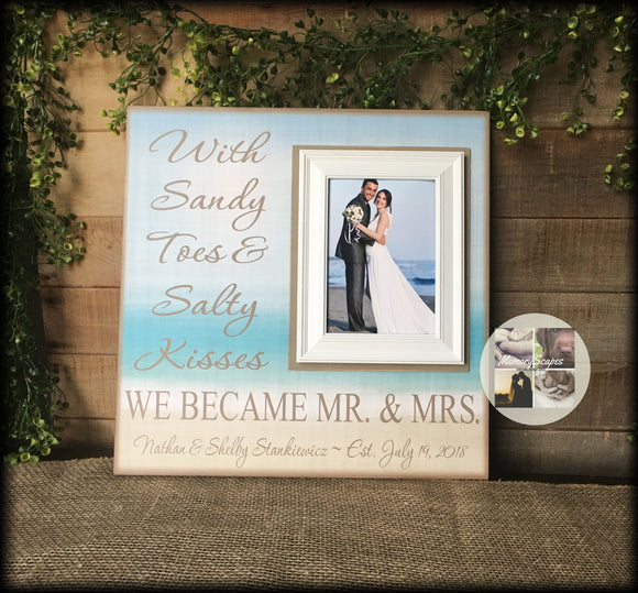 Beach Wedding ~ Destination Wedding~ Wedding Gift~ Wedding Shower Present ~Sandy Toes and Salty Kisses ~Personalized Wedding Frame~ Mr & Mrs - MemoryScapes Personalized and Customized Picture Frame