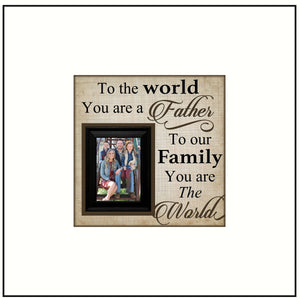 Gift For Dad ~ Frame From Daughter ~ Dad Picture Frame ~ Fathers Day Gift ~ To Our Family You Are The World ~ Gift For Husband ~ Father Gift - MemoryScapes Personalized and Customized Picture Frame