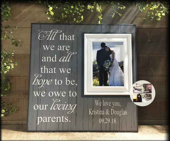 Personalized Wedding Frames Wedding Gift Ideas Wedding Picture Frame Wedding Gift For Parents Thank You Parents All That We Are Quote- #55 - MemoryScapes Personalized and Customized Picture Frame