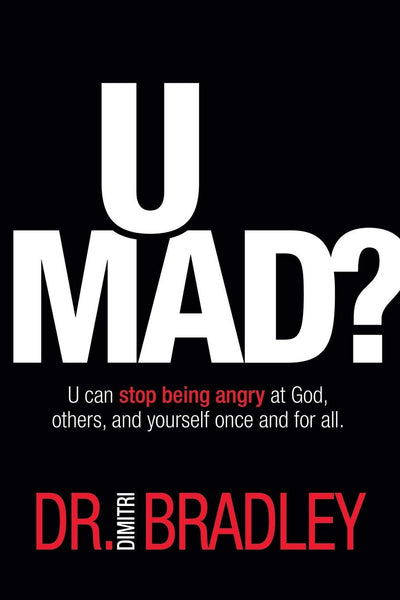U Mad?: U Can Stop Being Angry at God, Others, and Yourself Once and for All.