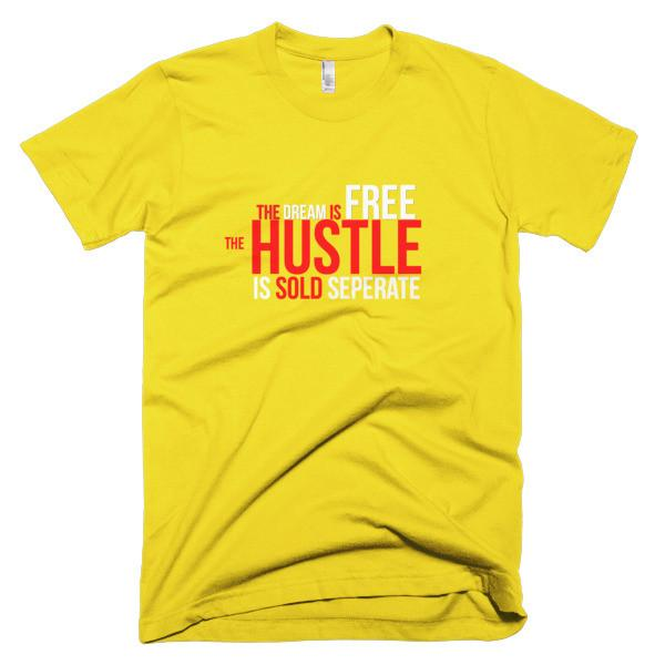 Dream is FREE Hustle Sold Separate T- Shirt - WHGHOLLYWOOD