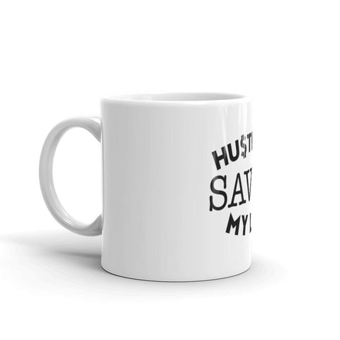 Hustling Saved My Life Mug
