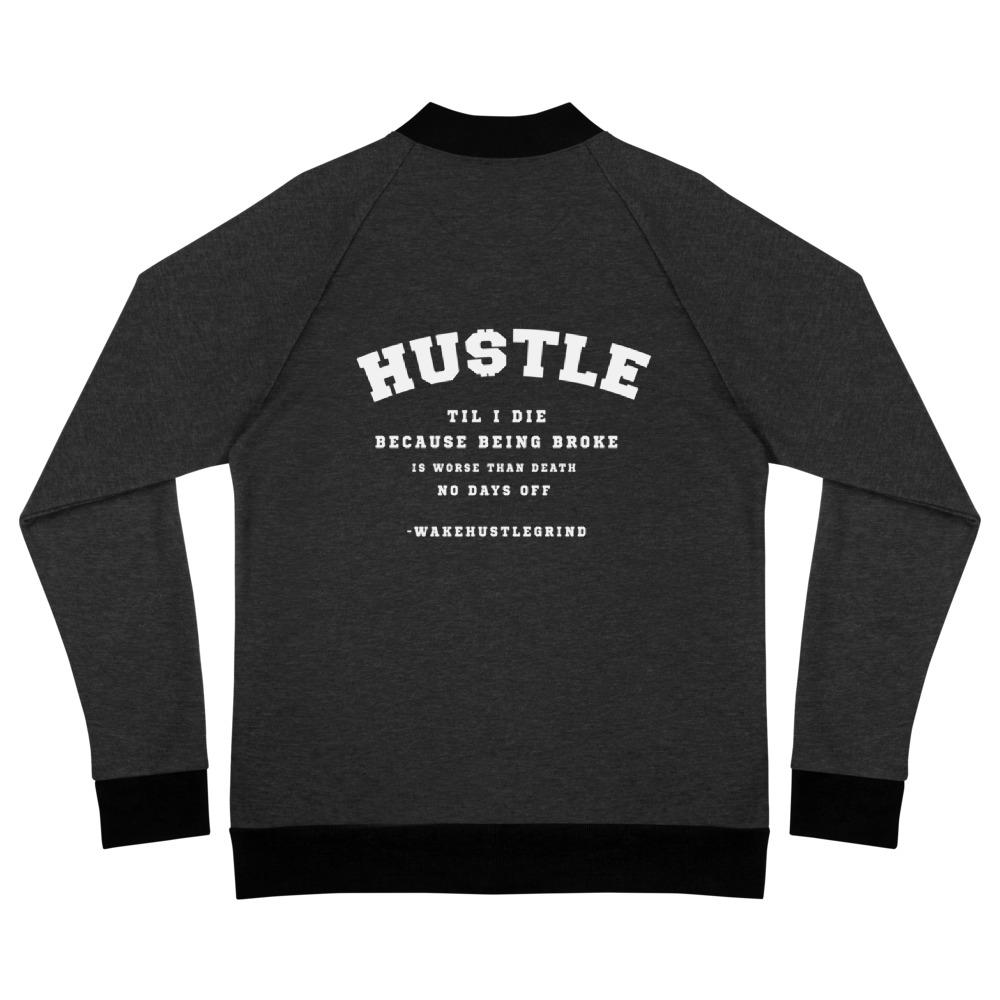 Hustle Til I Die Wake Hustle Grind Bomber Jacket - WHGHOLLYWOOD