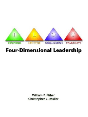 Four-Dimensional Leadership: The Individual, The Life Cycle, The Organization, The Community,