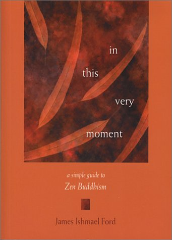 In This Very Moment: A Simple Guide To Zen Buddhism