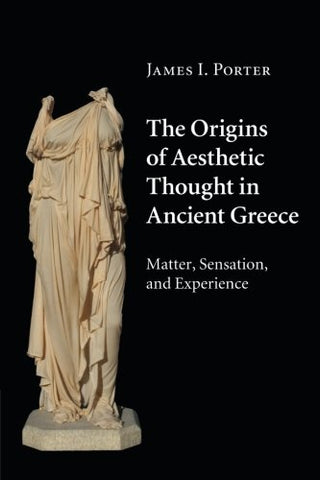 The Origins Of Aesthetic Thought In Ancient Greece: Matter, Sensation, And Experience