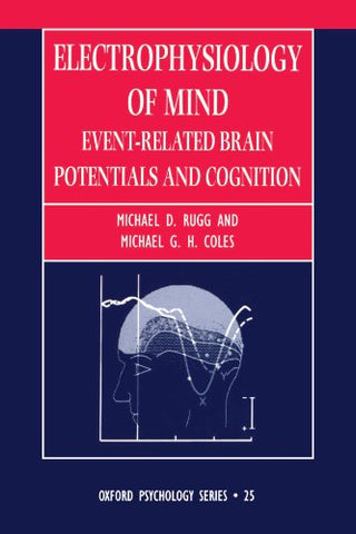 Electrophysiology Of Mind: Event-Related Brain Potentials And Cognition (Oxford Psychology Series)