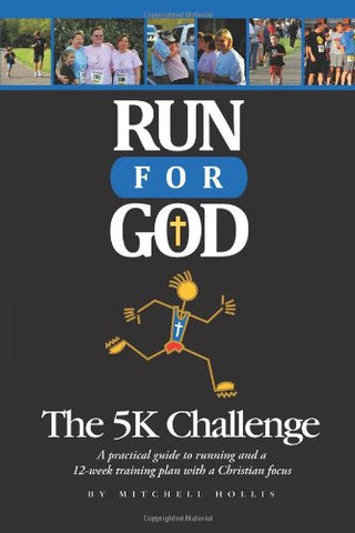 Run For God: The 5K Challenge A Practical Guide To Running And A 12-Week Training Plan With A Christian Focus.