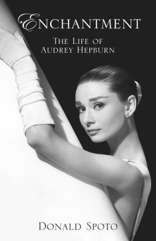 Enchantment. The Life Of Audrey Hepburn