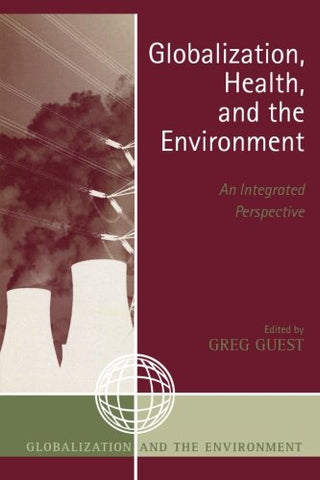 Globalization, Health, And The Environment: An Integrated Perspective (Globalization And The Environment)