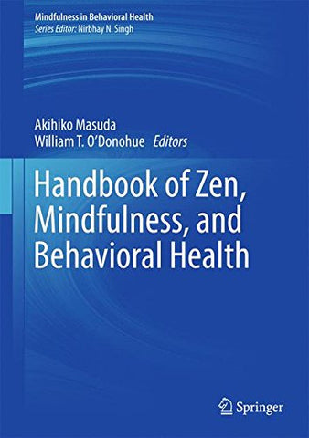 Handbook Of Zen, Mindfulness, And Behavioral Health (Mindfulness In Behavioral Health)