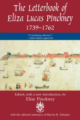 Letterbook Of Eliza Lucas Pinckney, 1739-1762: Intriguing Letters By One Of Colonial America'S Most Accomplished Women (Women'S Diaries & Letters Of The Nineteenth-Century South)