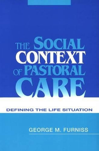 The Social Context Of Pastoral Care: Defining The Life Situation