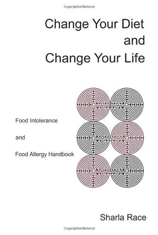 Change Your Diet And Change Your Life: Food Intolerance And Food Allergy Handbook