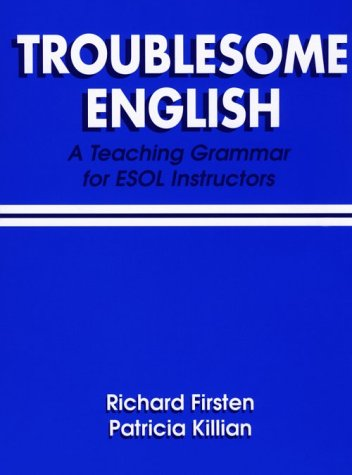 Troublesome English: A Teaching Grammer For Esol Instructors