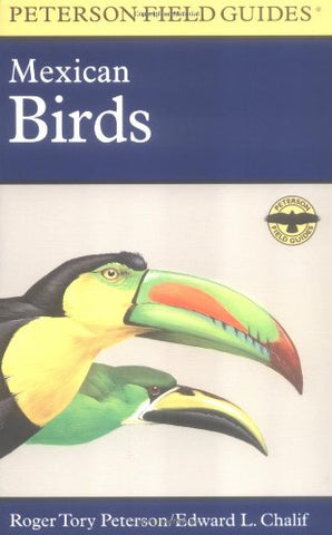 A Field Guide To Mexican Birds: Mexico, Guatemala, Belize, El Salvador (Peterson Field Guides)