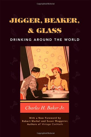 Jigger, Beaker And Glass: Drinking Around The World