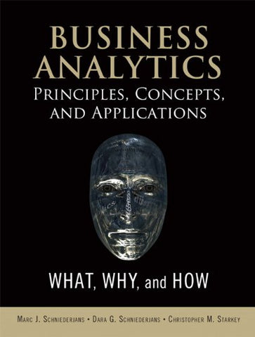 Business Analytics Principles, Concepts, And Applications: What, Why, And How (Ft Press Analytics)