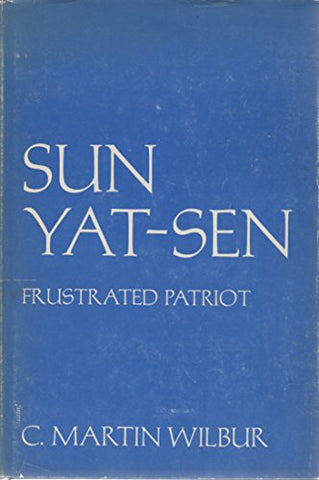 Sun Yat-Sen, Frustrated Patriot (Studies Of The East Asian Institute)