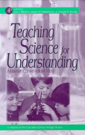 Teaching Science For Understanding: A Human Constructivist View (Educational Psychology)
