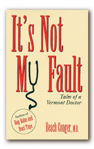 It'S Not My Fault: Tales Of A Vermont Doctor
