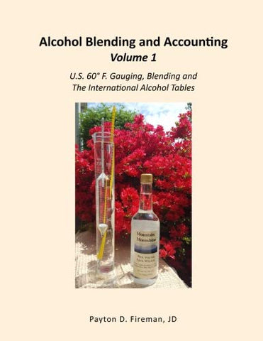 Alcohol Blending And Accounting Volume 1: U.S. 60 F. Gauging, Blending And The International Alcohol Tables