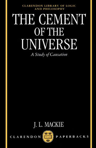 The Cement Of The Universe: A Study Of Causation (Clarendon Library Of Logic And Philosophy)