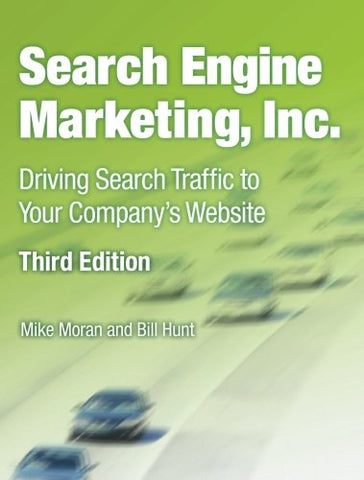 Search Engine Marketing, Inc.: Driving Search Traffic To Your Company'S Website (3Rd Edition) (Ibm Press)