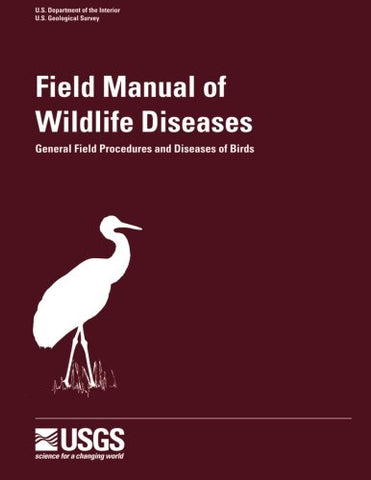 Field Manual Of Wildlife Diseases - General Field Procedures And Diseases Of Birds (Information And Technology Report)