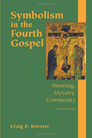 Symbolism In The Fourth Gospel: Meaning, Mystery, Community