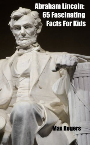 Abraham Lincoln: 65 Fascinating Facts For Kids (Volume 3)