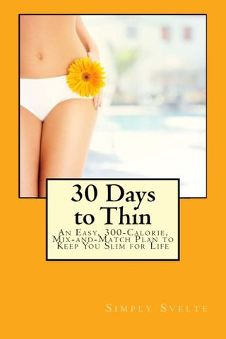Simply Svelte 30 Days To Thin: An Easy, 300-Calorie, Mix-And-Match Plan To Keep You Slim For Life