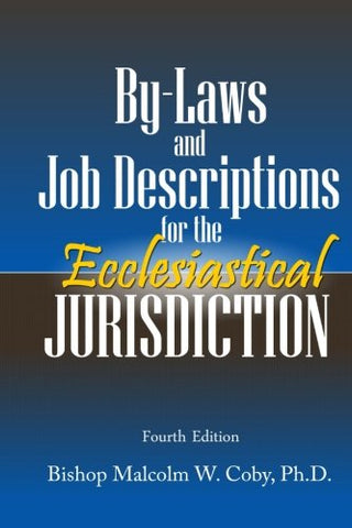 Bylaws And Job Descriptions For The Ecclesiastical Jurisdiction: A Model For Administration And Operation Of A Jurisdiction