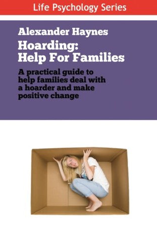 Hoarding: Help For Families Dealing With Obsessive Collecting And Clutter (Life Psychology Series) (Volume 2)