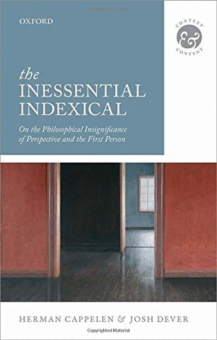 The Inessential Indexical: On The Philosophical Insignificance Of Perspective And The First Person (Context & Content)