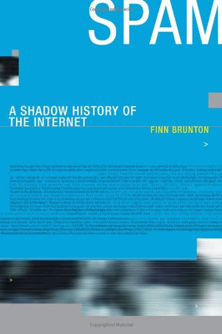 Spam: A Shadow History Of The Internet (Infrastructures)