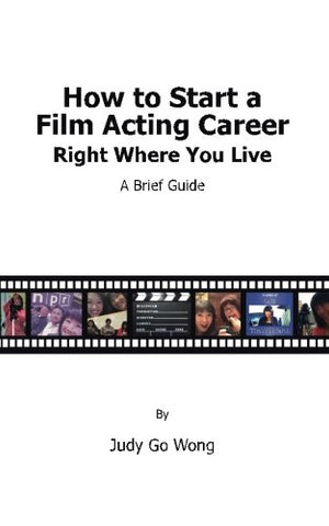 How To Start A Film Acting Career Right Where You Live