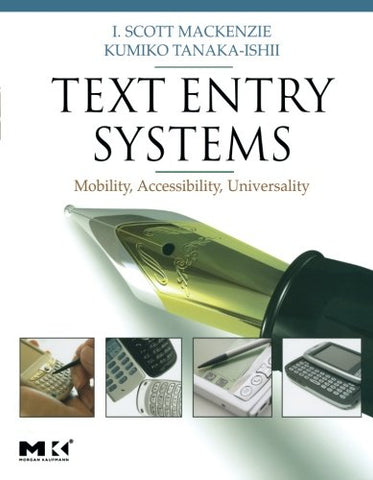 Text Entry Systems: Mobility, Accessibility, Universality (Morgan Kaufmann Series In Interactive Technologies)