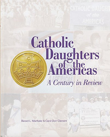 Catholic Daughters Of The Americas (A Century In Review)