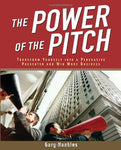 The Power Of The Pitch: Transform Yourself Into A Persuasive Presenter And Win More Business