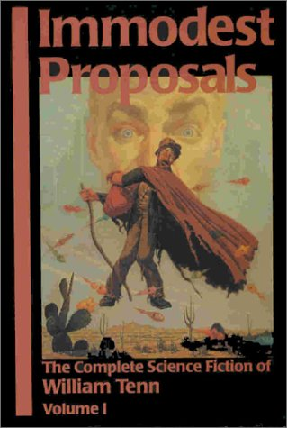 Immodest Proposals: The Complete Science Fiction Of William Tenn, Volume 1