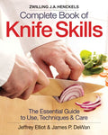 The Zwilling J. A. Henckels Complete Book Of Knife Skills: The Essential Guide To Use, Techniques And Care