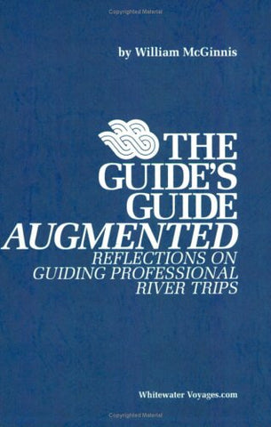 The Guide'S Guide Augmented: Reflections On Guiding Professional River Trips