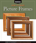 How To Make Picture Frames (Best Of Aw): 12 Simple To Stylish Projects From The Experts At American Woodworker (American Woodworker) (Best Of American Woodworker Magazine)